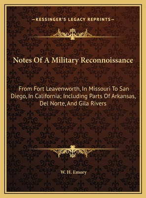 Notes of a Military Reconnoissance: From Fort Leavenworth, in Missouri to San Diego, in California; Including Parts of Arkansas, del Norte, and Gila Rivers - Emory, W H