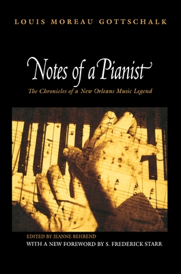 Notes of a Pianist - Gottschalk, Louis Moreau, and Behrend, Jeanne (Editor), and Starr, S Frederick, President (Foreword by)