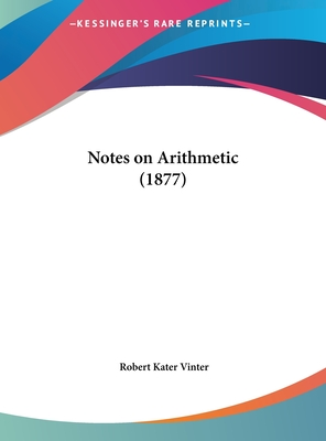 Notes on Arithmetic (1877) - Vinter, Robert Kater