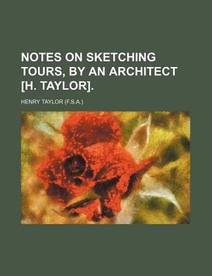 Notes on Sketching Tours, by an Architect [H. Taylor]. - Taylor, Henry