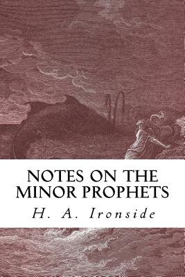 Notes on the Minor Prophets - Ironside, H a, and Publications, Crossreach (Prepared for publication by)