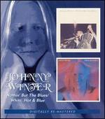 Nothin But the Blues/White, Hot and Blue - Johnny Winter