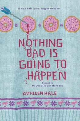 Nothing Bad Is Going to Happen - Hale, Kathleen