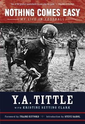 Nothing Comes Easy: My Life in Football - Tittle, Y A, and Setting Clark, Kristine