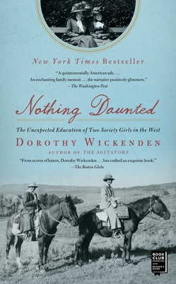 Nothing Daunted: The Unexpected Education of Two Society Girls in the West - Wickenden, Dorothy