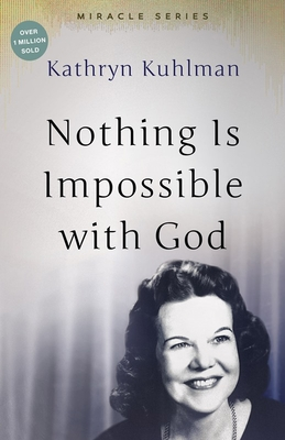 Nothing Is Impossible with God - Kuhlman, Kathryn, and Grandstaff, Doug (Photographer), and Wilkerson, David R (Designer)