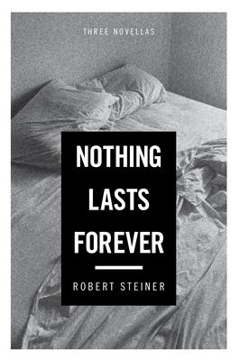 Nothing Lasts Forever - Steiner, Robert