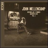 Nothing Like I Planned: Greatest Hits, Vol. 3 - John Mellencamp