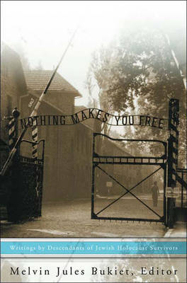 Nothing Makes You Free: Writings by Descendants of Jewish Holocaust Survivors - Bukiet, Melvin Jules (Editor), and Jules Bukiet, Melvin (Editor)