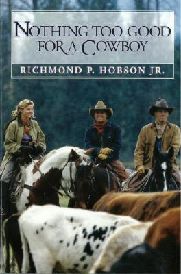 Nothing Too Good for a Cowboy - Hobson, Richmond P, Jr.