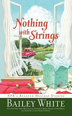 Nothing with Strings: NPR's Beloved Holiday Stories - White, Bailey