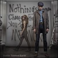 Nothing's Gonna Change the Way You Feel About Me Now - Justin Townes Earle