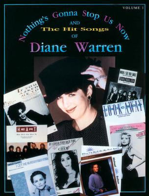 Nothing's Gonna Stop Us Now and the Hit Songs of Diane Warren, Vol 1: Piano/Vocal/Chords - Warren, Diane (Composer)