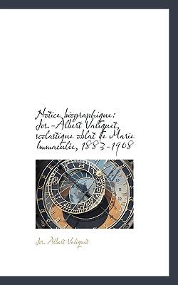 Notice Biographique: Jos.-Albert Valiquet, Scolastique Oblat de Marie Immacul E, 1883-1908 - Valiquet, Jos Albert