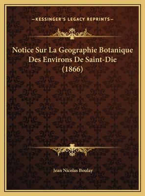 Notice Sur La Geographie Botanique Des Environs de Saint-Die (1866) - Boulay, Jean Nicolas