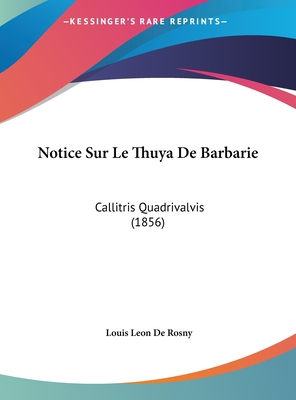 Notice Sur Le Thuya de Barbarie: Callitris Quadrivalvis (1856) - De Rosny, Louis Leon