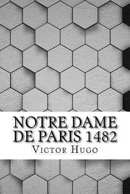 Notre Dame de Paris 1482 - Hugo, Victor