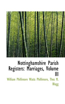 Nottinghamshire Parish Registers: Marriages, Volume III - Phillimore, W P, and Blagg, Thos M