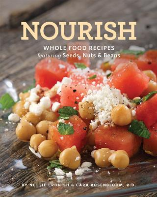 Nourish: Whole Food Recipes Featuring Seeds, Nuts and Beans - Cronish, Nettie, and Rosenbloom, Cara
