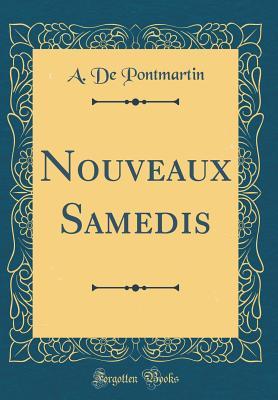 Nouveaux Samedis (Classic Reprint) - Pontmartin, Armand De