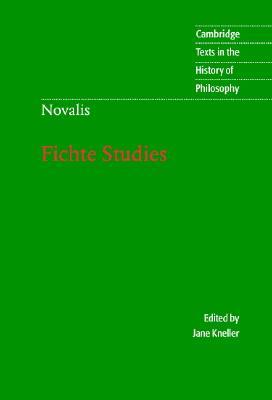 Novalis: Fichte Studies - Novalis, and Kneller, Jane (Editor)