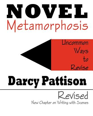 Novel Metamorphosis: Uncommon Ways to Revise - Pattison, Darcy, and Larson, Kirby (Foreword by)