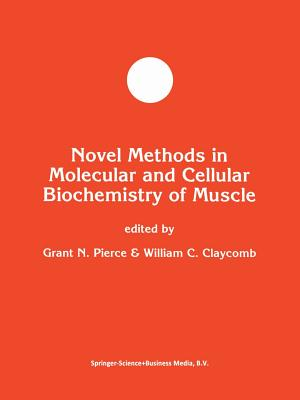 Novel Methods in Molecular and Cellular Biochemistry of Muscle - Pierce, Grant N. (Editor), and Claycomb, William C. (Editor)