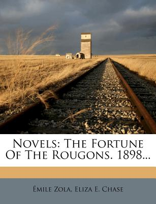 Novels: The Fortune of the Rougons. 1898... - Zola, ?Mile, and Zola, Emile, and Eliza E Chase (Creator)