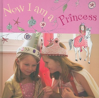 Now I Am a Princess - Osborne, Catherine, and Wilson, Christina (Photographer), and Hammick, Rose (Contributions by)