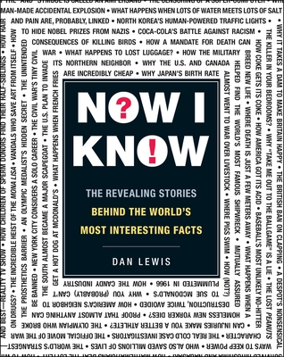 Now I Know: The Revealing Stories Behind the World's Most Interesting Facts - Lewis, Dan