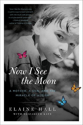 Now I See the Moon: A Mother, a Son, and the Miracle of Autism - Hall, Elaine