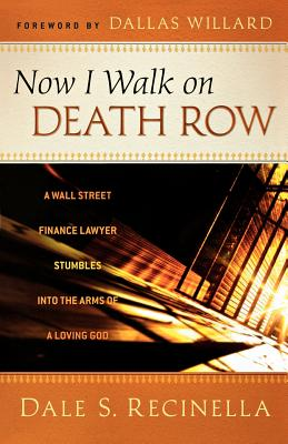Now I Walk on Death Row: A Wall Street Finance Lawyer Stumbles Into the Arms of a Loving God - Recinella, Dale S