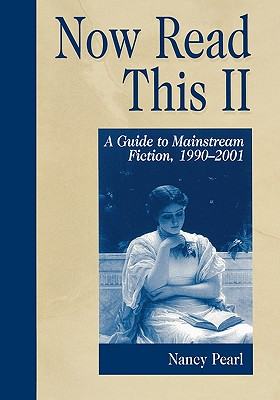 Now Read This II: A Guide to Mainstream Fiction, 1990-2001 - Pearl, Nancy