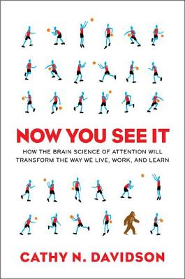 Now You See It: How the Brain Science of Attention Will Transform the Way We Live, Work, and Learn - Davidson, Cathy N