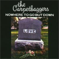 Nowhere to Go But Down - The Carpetbaggers