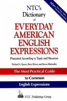 Ntc's Dictionary of Everyday American English Expressions - Spears, Richard A, Ph.D., and Birner, Betty J, Dr., and Kleinedler, Steven Racek