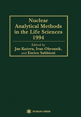 Nuclear Analytical Methods in the Life Sciences 1994 - Kucera, Jan, and Obrusnik, Ivan, and Sabbioni, Enrico
