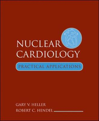 Nuclear Cardiology: Practical Applications - Heller, Gary V, Dr., MD, PhD