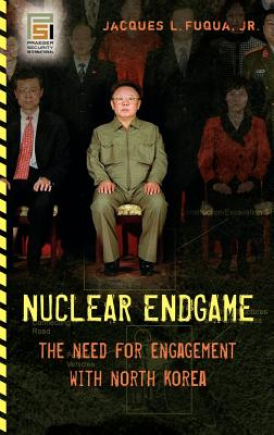 Nuclear Endgame: The Need for Engagement with North Korea - Fuqua, Jacques L
