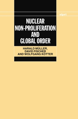 Nuclear Non-Proliferation and Global Order - Muller, Harald