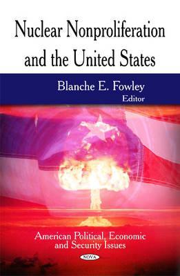 Nuclear Nonproliferation & the United States - Fowley, Blanche E. (Editor)