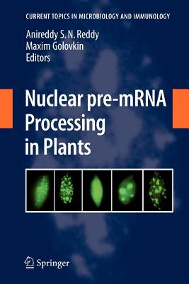 Nuclear pre-mRNA Processing in Plants - Reddy, A. S. N. (Volume editor), and Golovkin, Maxim (Volume editor)