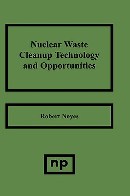 Nuclear Waste Cleanup Technologies and Opportunities - Noyes, Robert