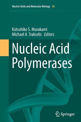 Nucleic Acid Polymerases - Murakami, Katsuhiko S (Editor), and Trakselis, Michael A (Editor)