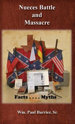 Nueces Battle Massacre Myths and Facts - Burrier, William Paul