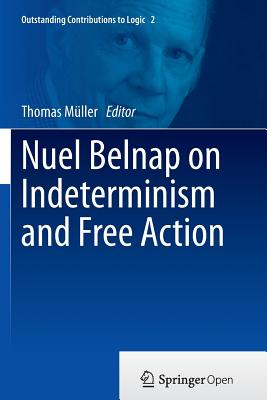 Nuel Belnap on Indeterminism and Free Action - Muller, Thomas (Editor)