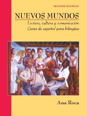 Nuevos Mundos: Lectura, Cultura y Comunicaci?n / Curso de Espa?ol Para Bilingues - Roca, Ana