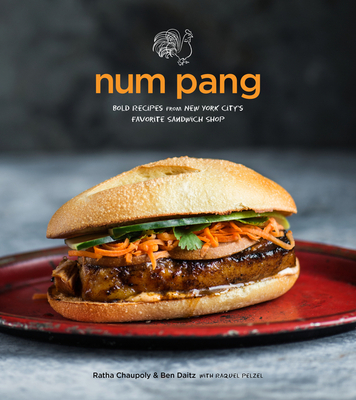 Num Pang: Bold Recipes from New York City's Favorite Sandwich Shop - Chaupoly, Ratha, and Daitz, Ben, MD, and Pelzel, Raquel