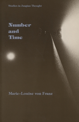 Number and Time: Reflections Leading Toward a Unification of Depth Psychology and Physics - Von Franz, Marie-Louise, and Dykes, Andrea (Translated by), and Verlag, Ernst Klett