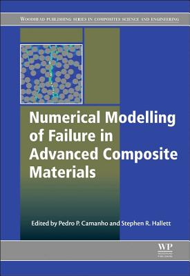 Numerical Modelling of Failure in Advanced Composite Materials - Camanho, Pedro P. (Editor), and Hallett, Stephen R. (Editor)